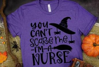 You Can't Scare Me...I'm a Nurse